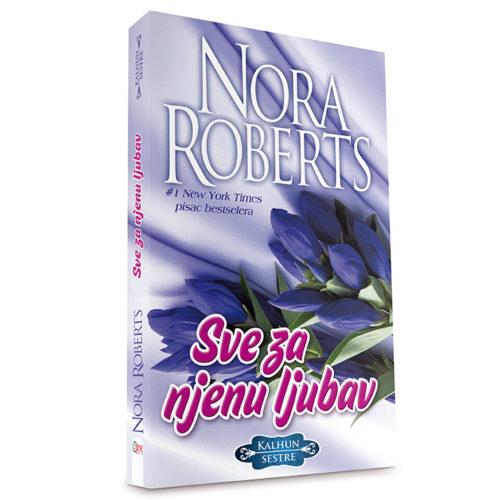 Nora Roberts - Sve za njenu ljubav